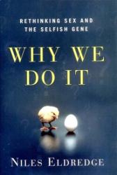 Niles Eldredge: Why We Do It: Rethinking Sex and the Selfish Gene