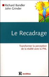 Richard Bandler: Le recadrage : Transformer la perception de la réalité avec la PNL