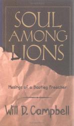 Will D. Campbell: Soul Among Lions: Musings of a Bootleg Preacher