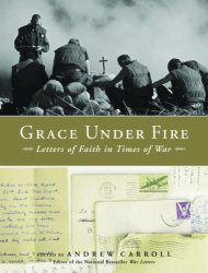 Andrew Carroll: Grace Under Fire: Letters of Faith in Times of War
