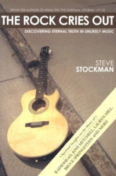 Steve Stockman: The Rock Cries Out: Discovering Eternal Truth in Unlikely Music