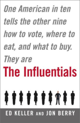 Jon Berry y Ed Keller : The Influentials - One American in Ten Tells the Other Nine How to Vote, Where to Eat, and What to Buy
