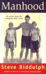 Steve Biddulph: Manhood: an Action Plan for Changing Men's Lives