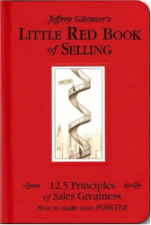 Jeffrey Gitomer: The Little Red Book of Selling: 12.5 Principles of Sales Greatness