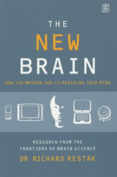 Richard Restak: The New Brain: How the Modern Age Is Rewiring Your Mind