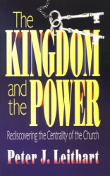 Peter J. Leithart: The Kingdom and the Power: Rediscovering the Centrality of the Church