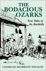 Charles Morrow Wilson: The Bodacious Ozarks