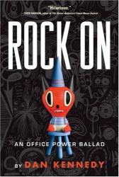 Dan Kennedy: Rock On: An Office Power Ballad