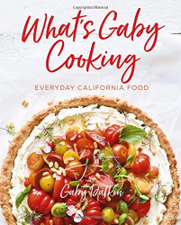 Gaby Dalkin: What's Gaby Cooking: Everyday California Food
