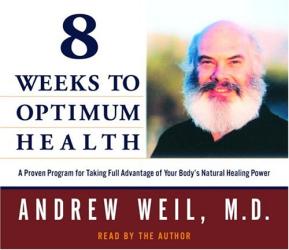 Andrew Weil, M.D.: 8 Weeks to Optimum Health