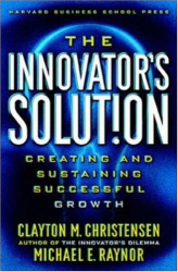 Clayton M. Christensen: The Innovator's Solution: Creating and Sustaining Successful Growth
