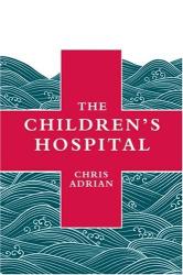 chris adrian: the children's hospital