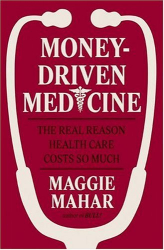 Maggie Mahar: Money-Driven Medicine: The Real Reason Health Care Costs So Much