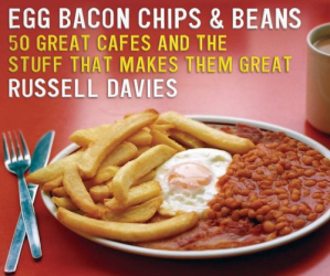 Russell Davis: Egg, Bacon, Chips and Beans: 50 Great Cafes and the Stuff that Makes them Great
