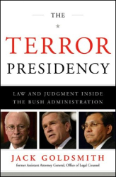 Jack L. Goldsmith: The Terror Presidency: Law and Judgment Inside the Bush Administration