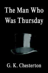 G. K. Chesterton: The Man Who Was Thursday: A Nightmare