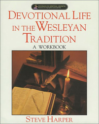 Steve Harper: Devotional Life in the Wesleyan Tradition: A Workbook (Pathways in Spiritual Growth-Resources for Congregations and Leadership)