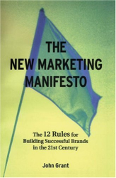 John Grant: The New Marketing Manifesto: The 12 Rules for Building Successful Brands in the 21st Century (Business Essentials S.)