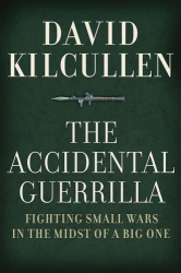 David Kilcullen: The Accidental Guerrilla: Fighting Small Wars in the Midst of a Big One