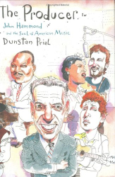 Dunstan Prial: The Producer: John Hammond and the Soul of American Music
