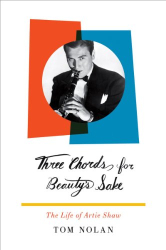 Tom Nolan: Three Chords for Beauty's Sake: The Life of Artie Shaw