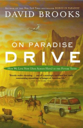 David Brooks: On Paradise Drive: How We Live Now (And Always Have) in the Future Tense