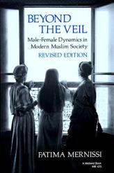 Fatema Mernissi: Beyond the Veil: Male-Female Dynamics in Modern Muslim Society Revised Edition