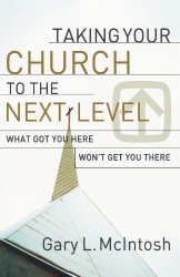 Gary L. McIntosh: Taking Your Church to the Next Level: What Got You Here Won't Get You There