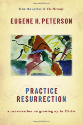 Eugene H. Peterson: Practice Resurrection: A Conversation on Growing Up in Christ