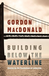 Gordon MacDonald: Building Below The Waterline: Shoring Up the Foundations of Leadership by MacDonald, Gordon published by Hendrickson Pub (2011) [Hardcover]
