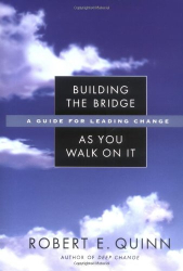 Robert E. Quinn: Building the Bridge As You Walk On It: A Guide for Leading Change (J-B US non-Franchise Leadership)