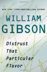 William Gibson: Distrust That Particular Flavor
