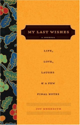 Joy Meredith: My Last Wishes...: A Journal of Life, Love, Laughs, & a Few Final Notes