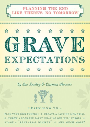 Sue Bailey and Carmen Flowers: Grave Expectations: Planning the End Like There's No Tomorrow
