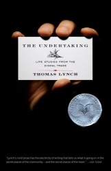 Thomas Lynch: The Undertaking: Life Studies from the Dismal Trade
