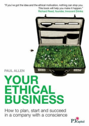 Paul Allen: Your Ethical Business: How to Plan, Start and Succeed in a Company with a Conscience