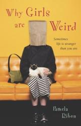 Pamela Ribon: Why Girls Are Weird : A Novel