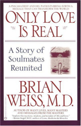 Brian Weiss: Only Love Is Real: A Story of Soulmates Reunited