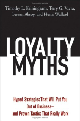 Timothy L. Keiningham: Loyalty Myths: Hyped Strategies That Will Put You Out of Businessand Proven Tactics That Really Work