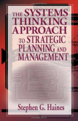 Stephen Haines: The Systems Thinking Approach to Strategic Planning and Management