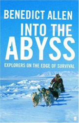 Benedict Allen: Into the Abyss