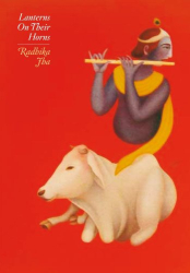 Radhika Jha: Lanterns on their Horns