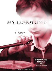 Howard Dully: My Lobotomy: A Memoir