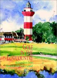 Joel Zuckerman: Golf in the Lowcountry: An Extraordinary Journey Through Hilton Head Island & Savannah
