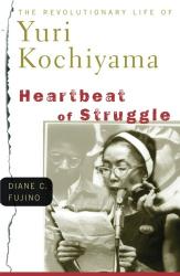 Diane C. Fujino: Heartbeat of Struggle: The Revolutionary Life of Yuri Kochiyama (Critical American Studies)