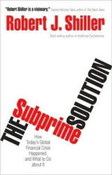 Robert J. Shiller: The Subprime Solution: How Today's Global Financial Crisis Happened, and What to Do about It