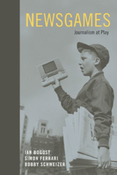 I. Bogost, S. Ferrari, B. Schweizer: Newsgames: Journalism at Play
