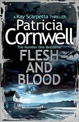 Patricia Cornwell: Flesh and Blood (Kay Scarpetta 22)