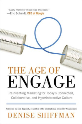 Denise Shiffman: The Age of Engage: Reinventing Marketing for Today's Connected, Collaborative, and Hyperinteractive Culture