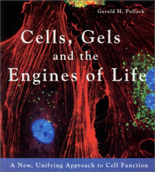 Gerald H. Pollack: Cells, Gels and the Engines of Life